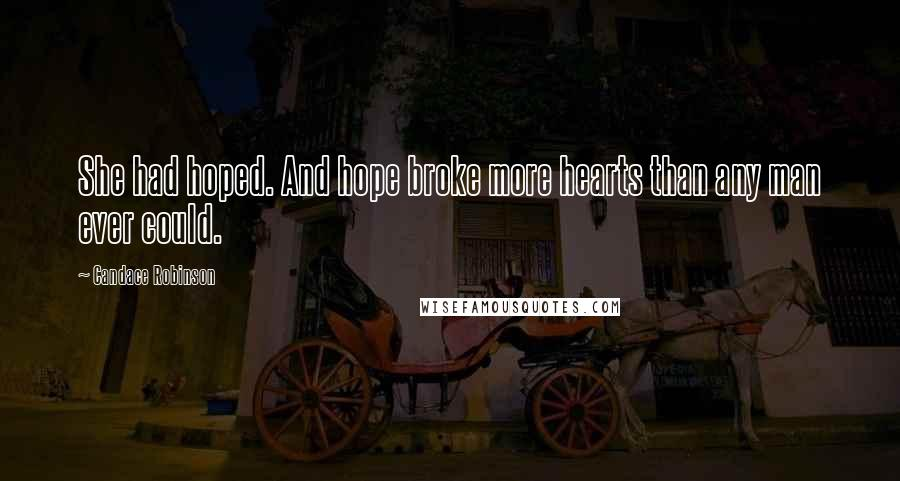 Candace Robinson quotes: She had hoped. And hope broke more hearts than any man ever could.