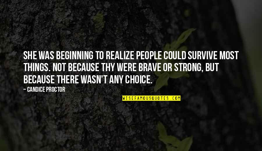 Candice Proctor Quotes By Candice Proctor: She was beginning to realize people could survive