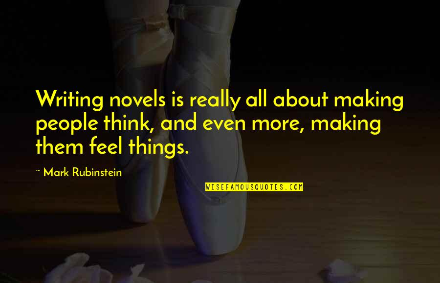 Candice Proctor Quotes By Mark Rubinstein: Writing novels is really all about making people