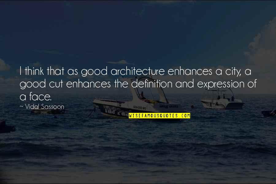 Candice Proctor Quotes By Vidal Sassoon: I think that as good architecture enhances a