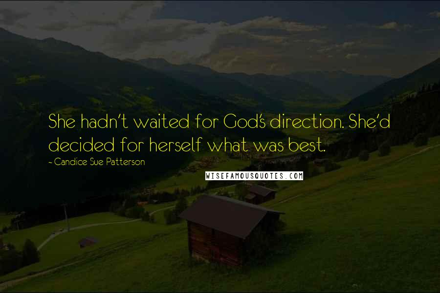Candice Sue Patterson quotes: She hadn't waited for God's direction. She'd decided for herself what was best.