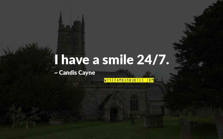 Candis Quotes By Candis Cayne: I have a smile 24/7.