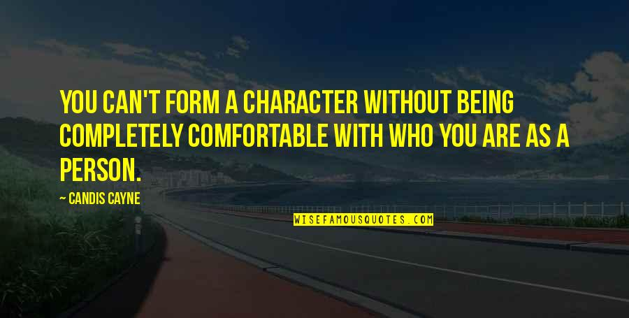 Candis Quotes By Candis Cayne: You can't form a character without being completely