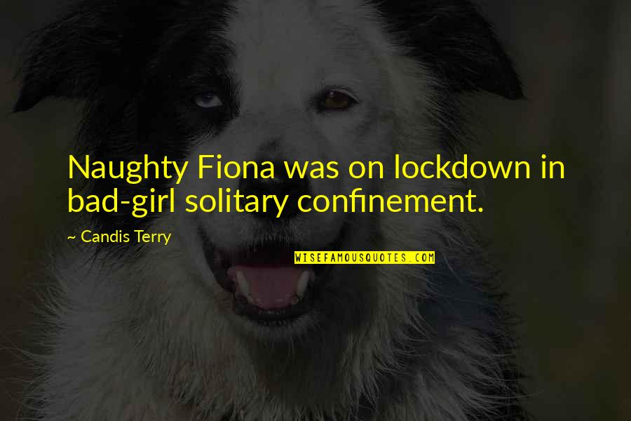 Candis Quotes By Candis Terry: Naughty Fiona was on lockdown in bad-girl solitary