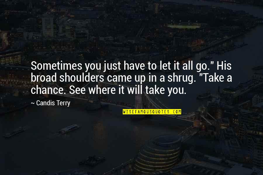 Candis Quotes By Candis Terry: Sometimes you just have to let it all