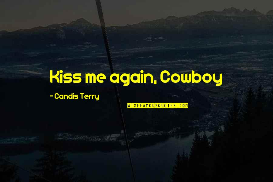 Candis Quotes By Candis Terry: Kiss me again, Cowboy