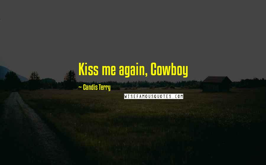 Candis Terry quotes: Kiss me again, Cowboy