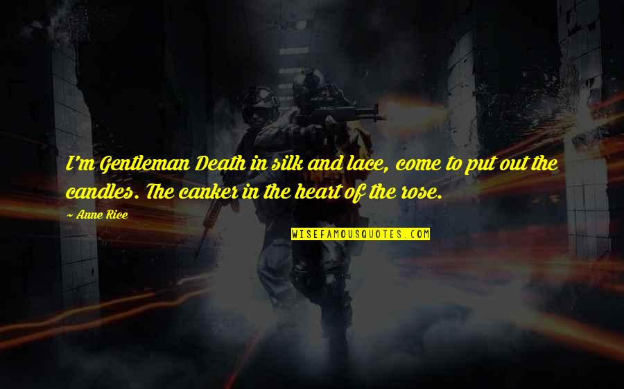 Candles And Death Quotes By Anne Rice: I'm Gentleman Death in silk and lace, come