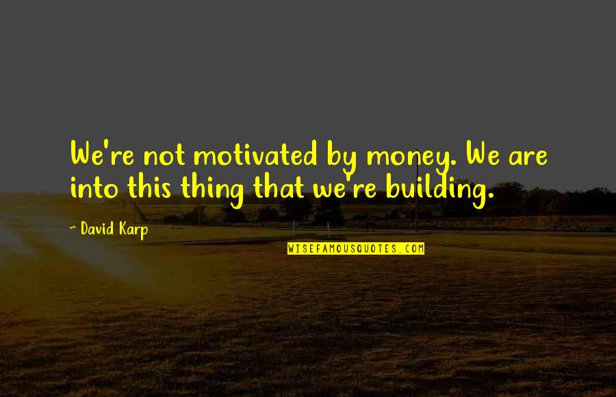 Candles And Death Quotes By David Karp: We're not motivated by money. We are into