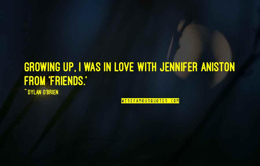 Candles And Death Quotes By Dylan O'Brien: Growing up, I was in love with Jennifer