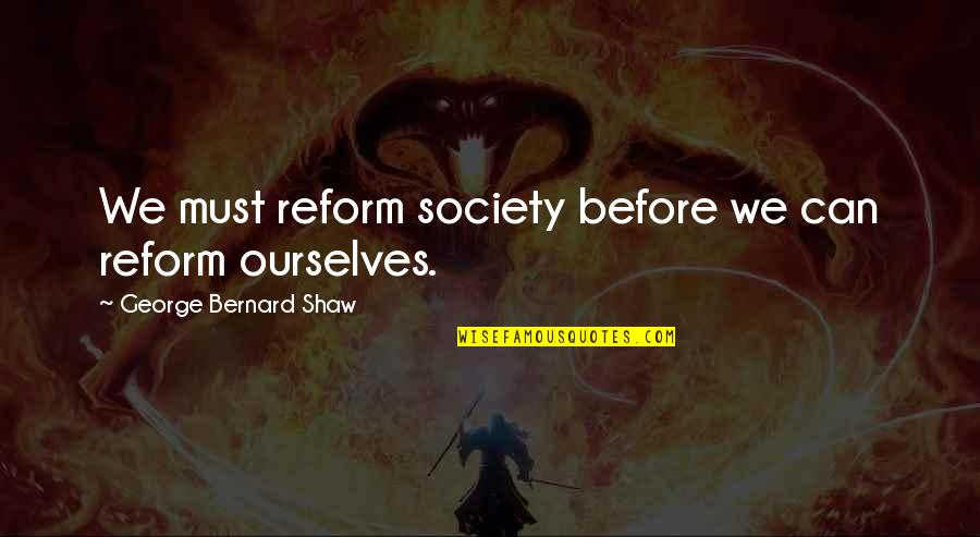 Candles And Death Quotes By George Bernard Shaw: We must reform society before we can reform