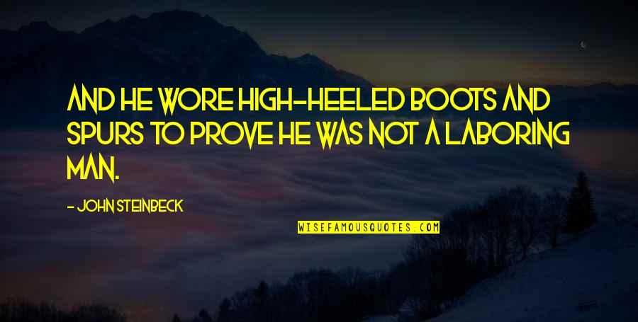 Candles And Death Quotes By John Steinbeck: And he wore high-heeled boots and spurs to