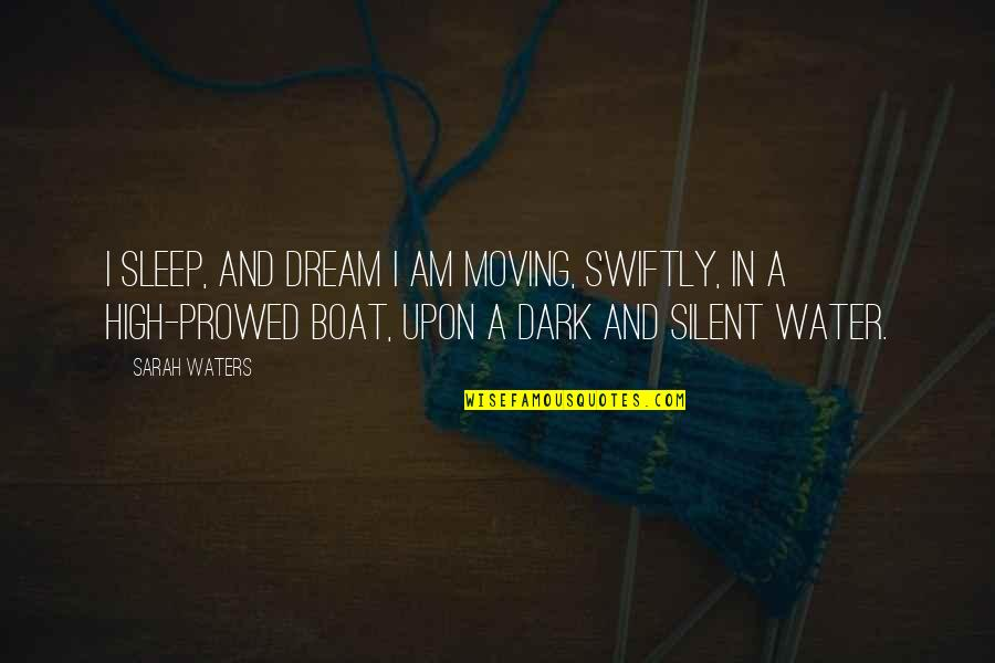 Candles And Death Quotes By Sarah Waters: I sleep, and dream I am moving, swiftly,