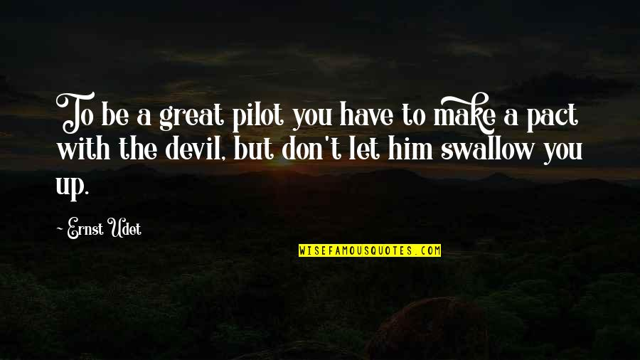 Candles And Teachers Quotes By Ernst Udet: To be a great pilot you have to