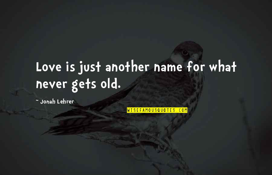 Candles And Teachers Quotes By Jonah Lehrer: Love is just another name for what never