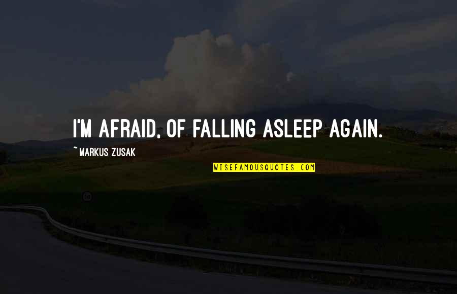 Candles And Teachers Quotes By Markus Zusak: I'm afraid, of falling asleep again.