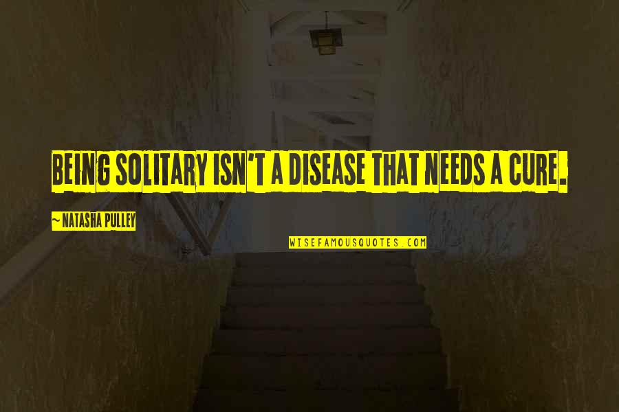 Candles And Teachers Quotes By Natasha Pulley: Being solitary isn't a disease that needs a