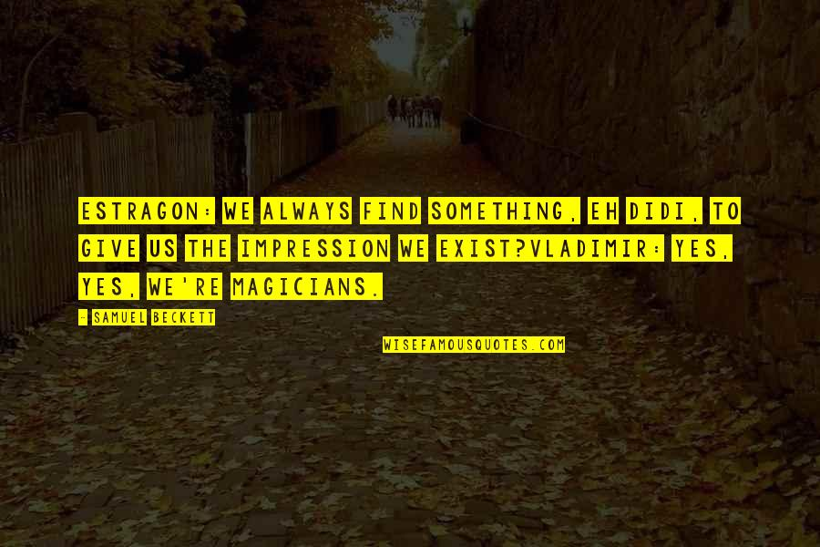 Candles And Teachers Quotes By Samuel Beckett: Estragon: We always find something, eh Didi, to