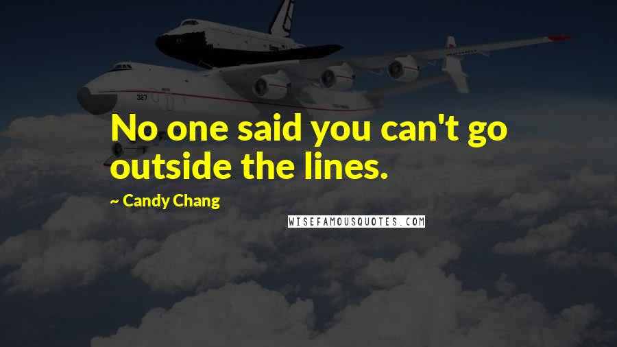 Candy Chang quotes: No one said you can't go outside the lines.