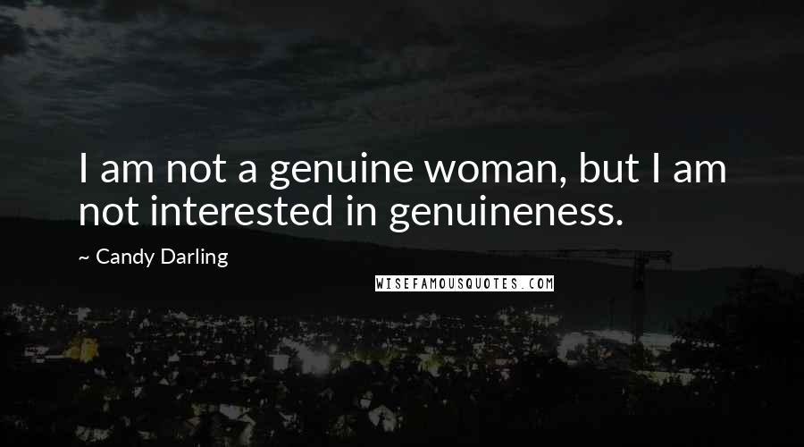 Candy Darling quotes: I am not a genuine woman, but I am not interested in genuineness.