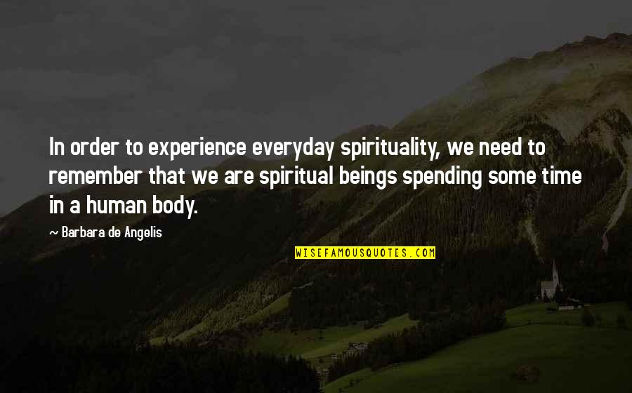 Canio Quotes By Barbara De Angelis: In order to experience everyday spirituality, we need