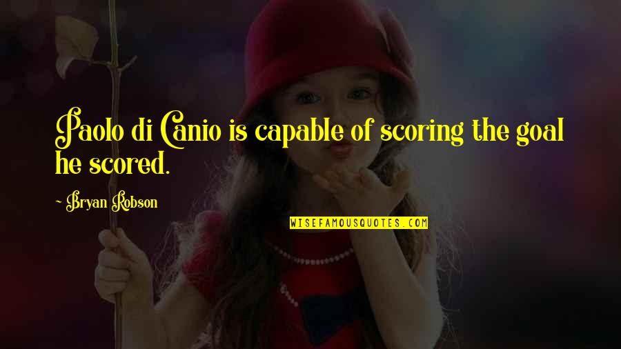 Canio Quotes By Bryan Robson: Paolo di Canio is capable of scoring the