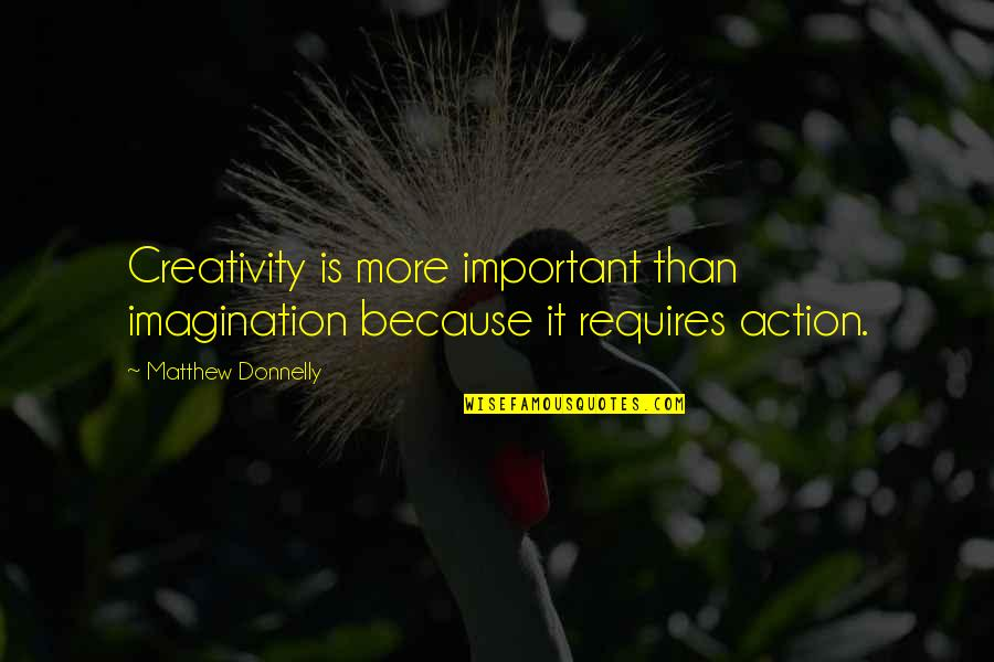 Canio Quotes By Matthew Donnelly: Creativity is more important than imagination because it