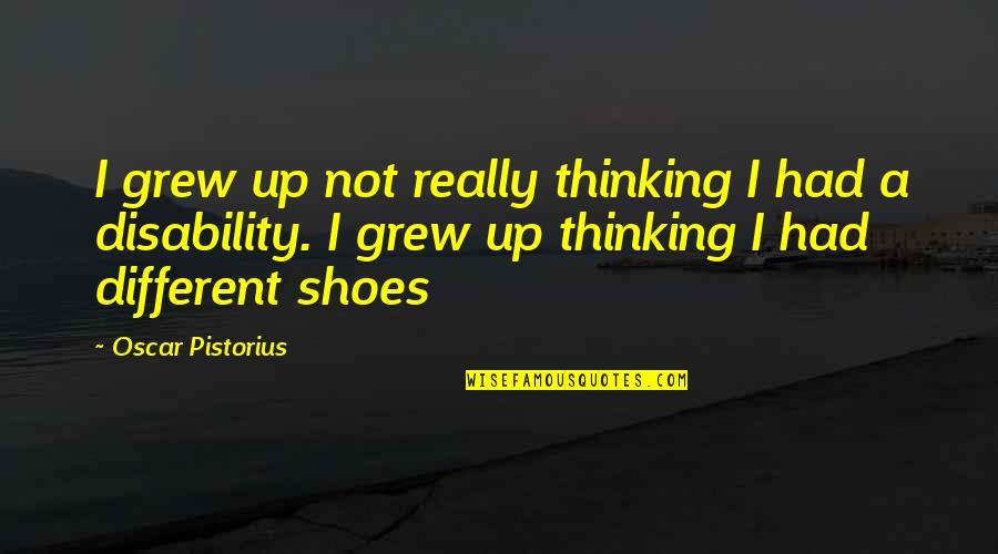 Canio Quotes By Oscar Pistorius: I grew up not really thinking I had