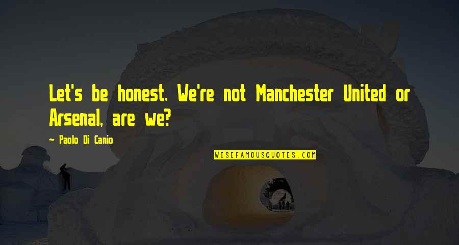 Canio Quotes By Paolo Di Canio: Let's be honest. We're not Manchester United or