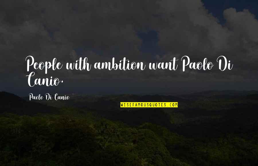 Canio Quotes By Paolo Di Canio: People with ambition want Paolo Di Canio.