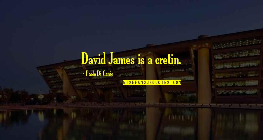 Canio Quotes By Paolo Di Canio: David James is a cretin.