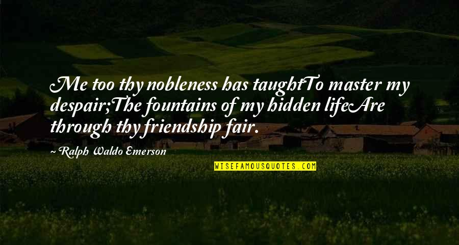 Canio Quotes By Ralph Waldo Emerson: Me too thy nobleness has taughtTo master my