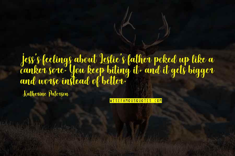 Canker Sore Quotes By Katherine Paterson: Jess's feelings about Leslie's father poked up like
