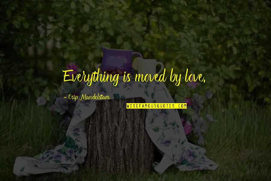 Cankle Quotes By Osip Mandelstam: Everything is moved by love.