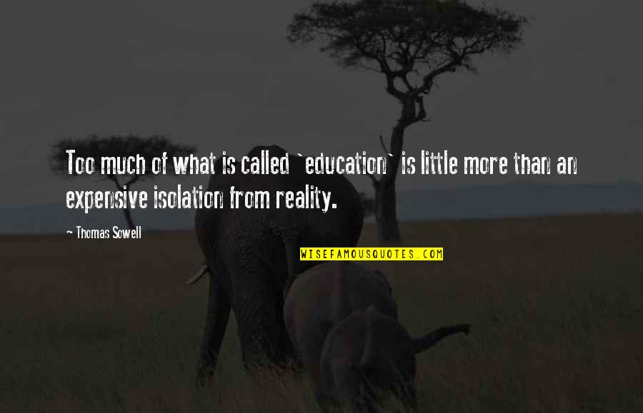 Cankle Quotes By Thomas Sowell: Too much of what is called 'education' is