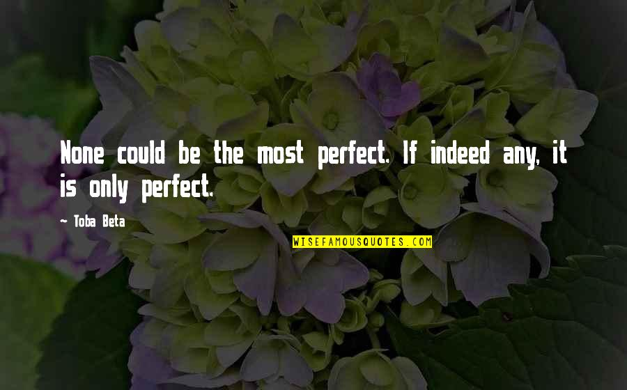 Cankle Quotes By Toba Beta: None could be the most perfect. If indeed