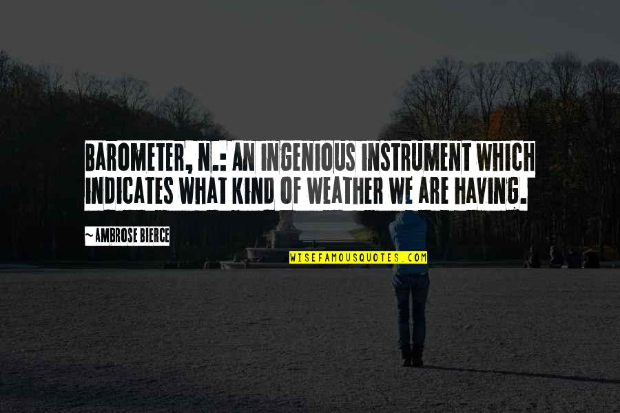 Cannavale Quotes By Ambrose Bierce: Barometer, n.: An ingenious instrument which indicates what