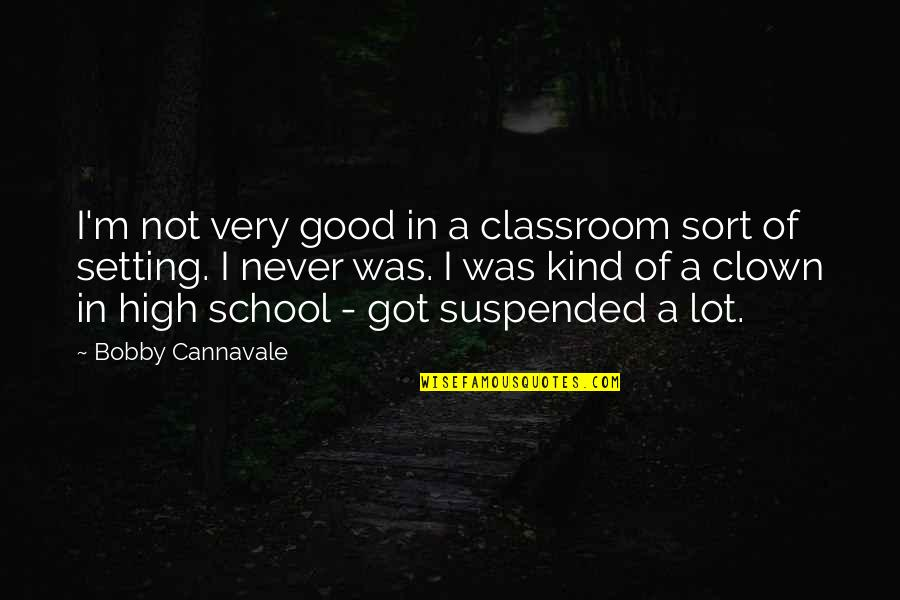Cannavale Quotes By Bobby Cannavale: I'm not very good in a classroom sort