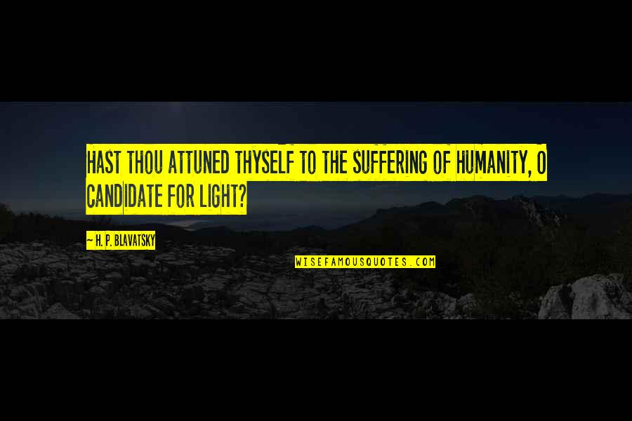 Cannavale Quotes By H. P. Blavatsky: Hast thou attuned thyself to the suffering of