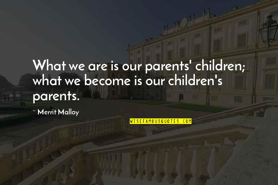 Cannavale Quotes By Merrit Malloy: What we are is our parents' children; what