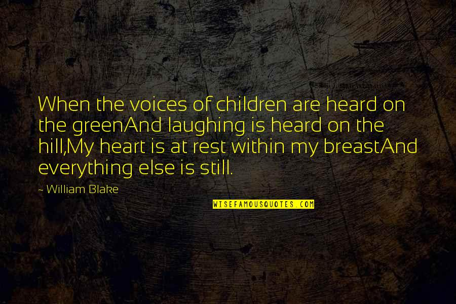 Cannavale Quotes By William Blake: When the voices of children are heard on