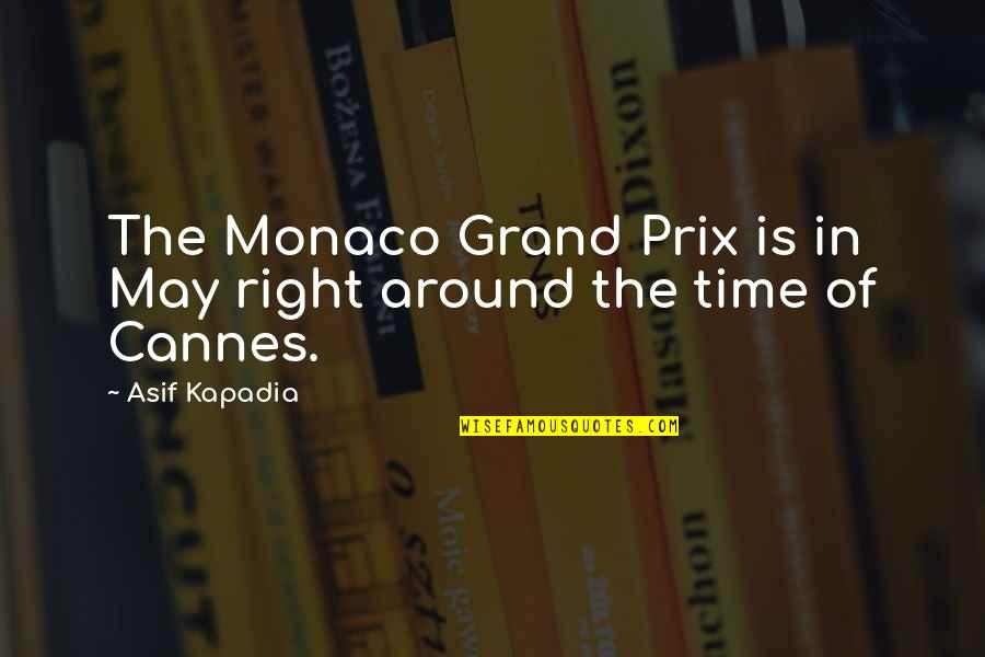 Cannes Quotes By Asif Kapadia: The Monaco Grand Prix is in May right