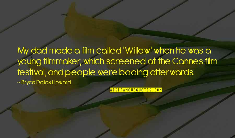 Cannes Quotes By Bryce Dallas Howard: My dad made a film called 'Willow' when