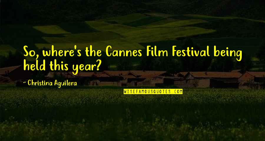 Cannes Quotes By Christina Aguilera: So, where's the Cannes Film Festival being held
