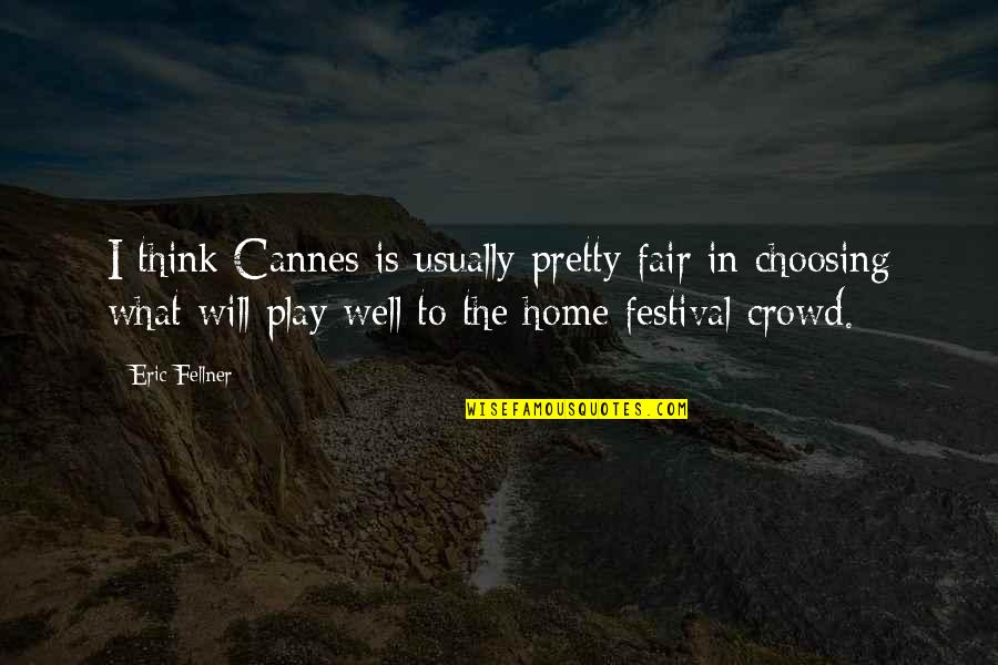 Cannes Quotes By Eric Fellner: I think Cannes is usually pretty fair in