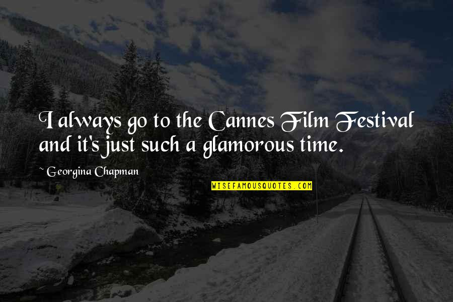 Cannes Quotes By Georgina Chapman: I always go to the Cannes Film Festival