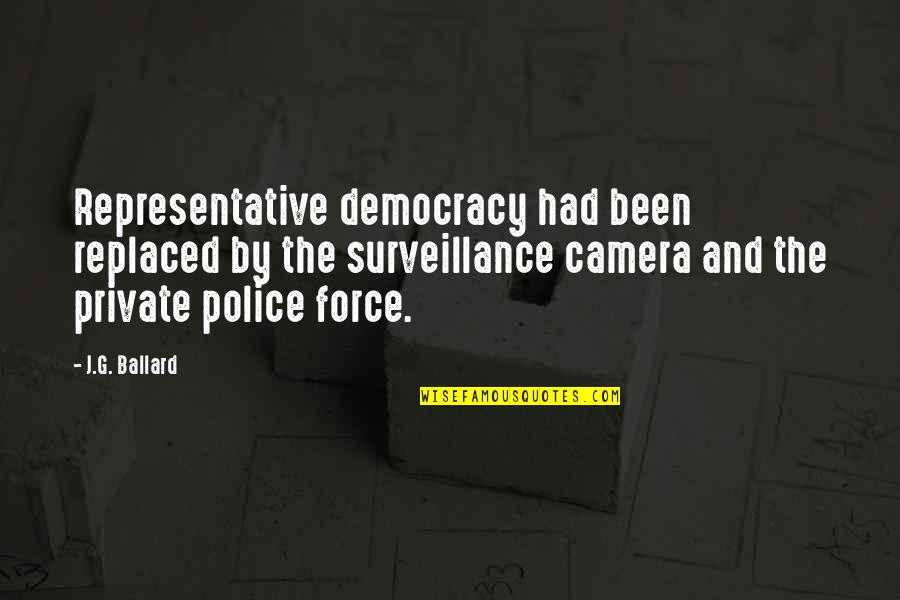 Cannes Quotes By J.G. Ballard: Representative democracy had been replaced by the surveillance