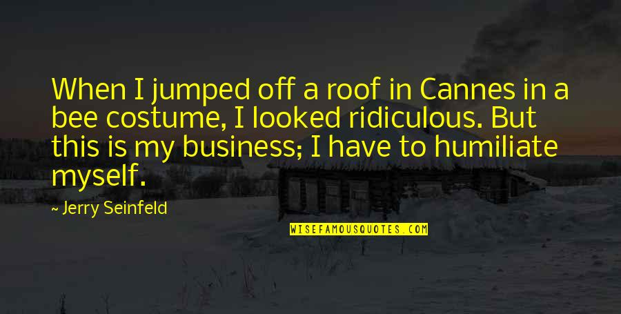 Cannes Quotes By Jerry Seinfeld: When I jumped off a roof in Cannes