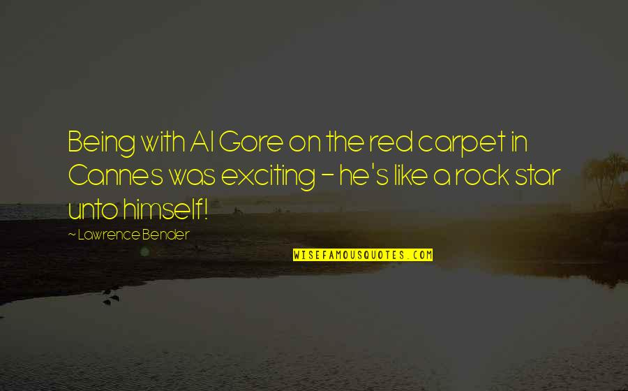 Cannes Quotes By Lawrence Bender: Being with Al Gore on the red carpet