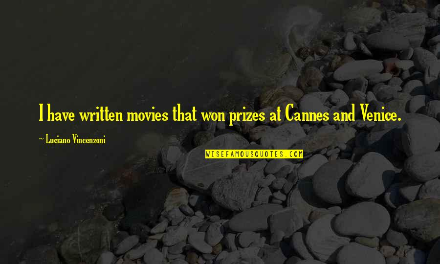 Cannes Quotes By Luciano Vincenzoni: I have written movies that won prizes at